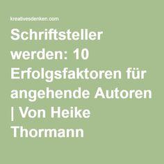Schriftsteller werden: 10 Erfolgsfaktoren für angehende Autoren | Von Heike Thormann
