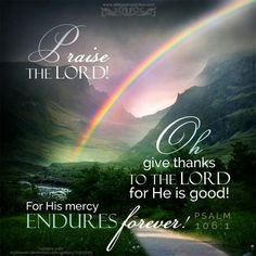 Psalms Oh, give thanks to the LORD, for He is good! For His mercy endures forever. Bible Psalms, Scripture Verses, Bible Scriptures, Bible Quotes, Godly Qoutes, Biblical Verses, Bible Teachings, Praise The Lords, Praise God