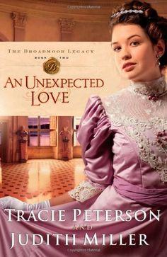 Recommended Read!! An Unexpected Love (Broadmoor Legacy, Book 2) by Tracie Peterson,