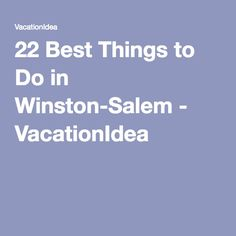 22 Best Things to Do in Winston-Salem - VacationIdea