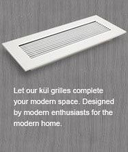 kul grilles - modern grilles for the modern home