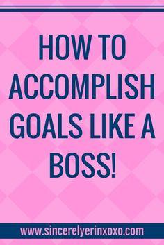 how to accomplish goals like a boss