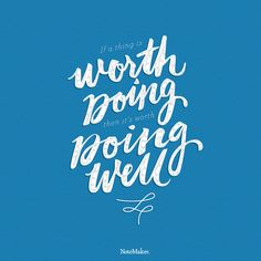 """If a thing is worth doing, then it's worth doing well."" #motivationalmonday #inspirational quotes #NoteMaker"