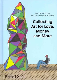 Ethan and Thea Wagner share their tips for collecting and living with modern art.