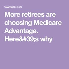 More retirees are choosing Medicare Advantage. Here's why