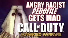 Angry Racist Pedohile On Gets Mad On Advanced Warfare