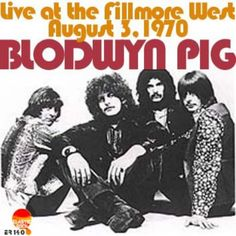 BLODWYN PIG - Live At The Fillmore West August 3rd 1970