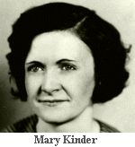Mary Northern Kinder was a Prohibition era gun moll, most noted for being the girlfriend of Harry Pierpont and associate of John Dillinger. Along with Pearl Elliott, she was one of two women listed by the Chicago Police Department's Public Enemies list in 1933.