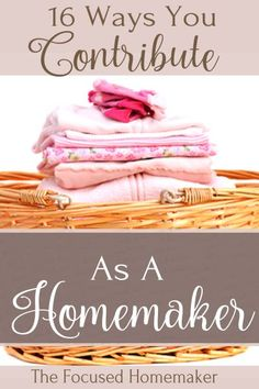Are you tempted to believe homemaking shouldn't bring you satisfaction? Don't be.  Here are 16 ways your significantly contribute to your family and home each and every day.