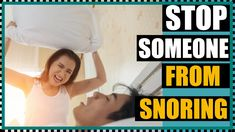 How Can I Stop Someone From Snoring - HELP I Cannot Fall Asleep Home Remedies For Snoring, I Can Not, How To Fall Asleep