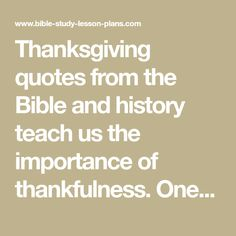 Thanksgiving quotes from the Bible and history teach us the importance of thankfulness. One of our free Sunday School lessons. We offer free printable Bible study lessons.