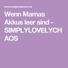 Wenn Mamas Akkus leer sind - SIMPLYLOVELYCHAOS