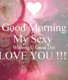 Sexy good morning quotes for lover's friend's wishes images and best girlfriends and boyfriends use sexy quotes and styles images best sexy quotes for husband and wife. Good Morning Quotes For Him, Good Morning My Love, Good Morning Messages, Good Morning Wishes, Good Morning Images, Sexy Morning Quotes, Good Morning Husband, Good Morning Honey, Good Morning Beautiful Quotes