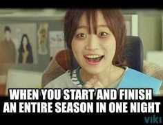 When you start and finish an entire season in one night  Source : viki  #koreabasecamp #hallyu #hallyustar #kpop #kpopidol #meme #memes #kpopmemes #kpopmeme #memekpop #koreandrama #dramakorea #drakor #kdrama #viki