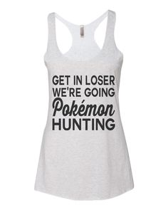 Pokemon Go 90's Kid White Chicks Get In Loser We're Going Pokemon Hunting Women's Triblend Racerback Tank Top - Best Coast Shirts