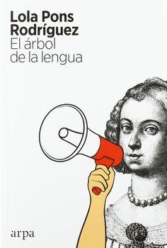 El árbol de la lengua Pons Rodríguez, Lola autor Primera edición: abril de 2020, Barcelona Arpa, 2020 Senior Boys, Literatura, Author