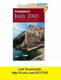 Frommers Italy 2005 (0785555885318) Darwin Porter, Danforth Prince , ISBN-10: 0764568922  , ISBN-13: 978-0764568923 ,  , tutorials , pdf , ebook , torrent , downloads , rapidshare , filesonic , hotfile , megaupload , fileserve