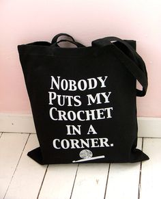 Nobody puts my Crochet in a corner Black Project Bag