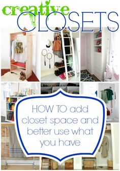 Creative Closets: How to add closet space and organize what you have via #Remodelaholic #closets #organization