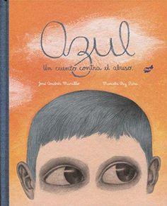 "José Andrés Murillo / Marcela Paz Peña. ""Azul. Un cuento contra el abuso"". Editorial Thule. Bullying, Childrens Books, Editorial, Movies, Movie Posters, Products, Rebuilding Trust, Children's Literature, Science Books"
