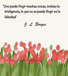 〽️Lo que no se puede fingir es la felicidad. Borges