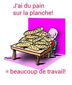 To have lots of work to do Avoir du pain sur la planche