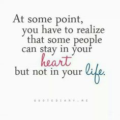 At some point you have to realize that some people can stay in your heart but not in your life. #facts