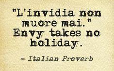"""""""L'invidia non muore mai."""" Envy takes no holiday. Italian Proverb #inspirational #Italian #quotes"""