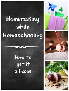 Homemaking While Homeschooling: How to Get it All Done - great tips!