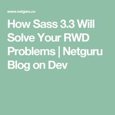 How Sass 3.3 Will Solve Your RWD Problems | Netguru Blog on Dev