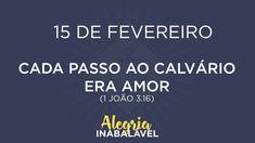 15 de Fevereiro - Cada passo ao Calvário era amor