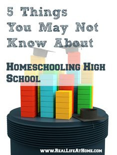5 Things You May Not Know About Homeschooling High School - RealLifeAtHome.com