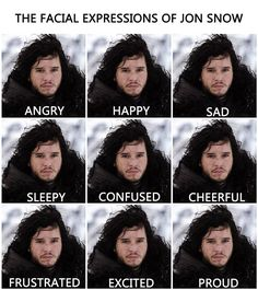 Your face shows nothing, Jon Snow...