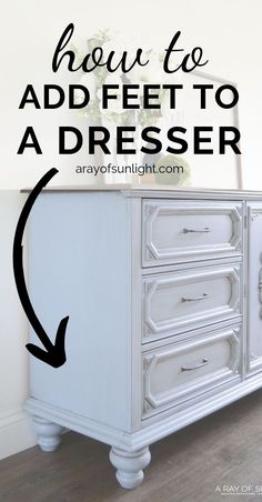 How to add legs to painted furniture (dresser, buffet, nightstand or end table). This is the easiest way to add height to furniture and give it a modern farmhouse style. By A Ray of Sunlight Put this DIY furniture idea to use on bedroom furniture, thrift Thrift Store Furniture, Repurposed Furniture, Cheap Furniture, Furniture Projects, Furniture Makeover, Vintage Furniture, Painted Furniture, Refinished Furniture, Furniture Removal
