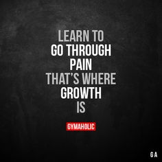 Learn to go through pain That's where growth is. More motivation: https://www.gymaholic.co #fitness #motivation #gymaholic