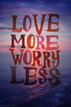 love more, worry less