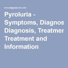 Pyroluria - Symptoms, Diagnosis, Treatment and Information