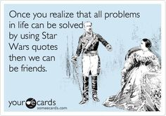 Star Wars is highly applicable in all situations... I try to teach this to my students every day.
