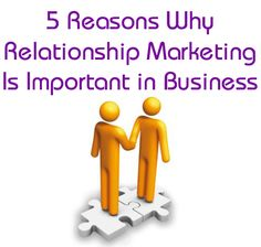 5 Reasons Why Relationship Marketing Is Important To #Business