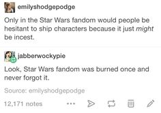 Why I am hesitant to ship in the SW universe.<-- Hahaha true. You can never be too careful!