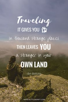 """Traveling — it gives you home in thousand strange places, then leaves you a stranger in your own land."" — Ibn Battuta"