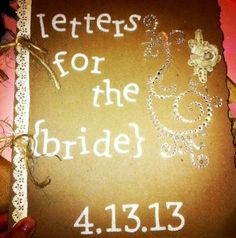 he maid of honor could put this together. Have the mother of the bride, mother in law, bridesmaids, and friends of the bride write letters to the bride, then put them in a book so she can read them while getting ready the day of. The last page can be a letter from the groom.