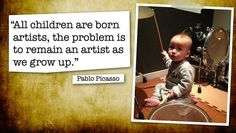 Pablo Picasso : All children are artists. The problem is how to remain an artist.