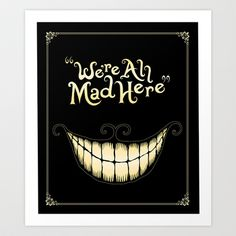 We're All Mad Here Art Print by Greckler - $15.00