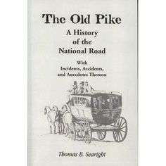 The Old Pike: A History of the National Road, with Incidents, Accidents, and Anecdotes Thereon