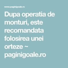 Dupa operatia de monturi, este recomandata folosirea unei orteze ~ paginigoale.ro Varicose Veins