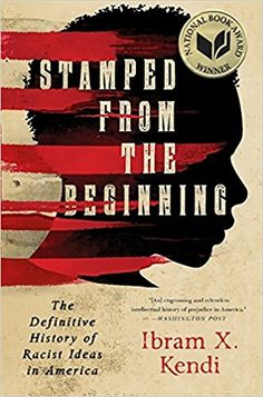 Stamped from the Beginning: The Definitive History of Racist Ideas in America (National Book Award Winner): Ibram X. Kendi: 9781568584638: Amazon.com: Books