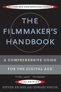 The Filmmaker's Handbook: A Comprehensive Guide for the Digital Age by Steven Ascher,http://www.amazon.com/dp/0452286786/ref=cm_sw_r_pi_dp_QSiXsb06472313GS