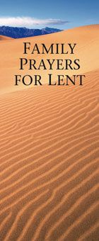 Family Prayers for Lent. Folded leaflet. This leaflet provides prayers with Lenten themes that can be used by individuals, families, and other groups at any time of the day. Reflection on these prayers and what they call to mind can help us contemplate the deeper meaning of this holy season. http://www.liguori.org/productdetails.cfm?PC=9939