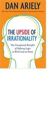 The Upside of Irrationality by Dan Ariely